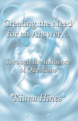Creating the Need for an Answer...: Through the Influence of Questions (Paperback)