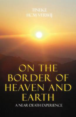 On the Border of Heaven and Earth: A Near-Death Experience (Paperback)