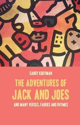 The Adventures of Jack and Joes: And Many Verses, Fairies and Rhymes (Paperback)
