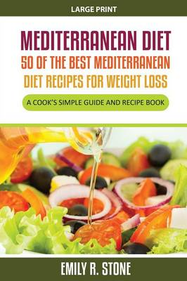 Mediterranean Diet: 50 of the Best Mediterranean Diet Recipes for Weight Loss (Large Print): A Cook's Simple Guide and Recipe Book (Paperback)