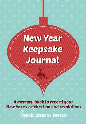 New Year Keepsake Journal: A Memory Book to Record Your New Year's Celebration and Resolutions (Paperback)