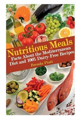 Nutritious Meals: Facts about the Mediterranean Diet and 100% Dairy Free Recipes (Paperback)