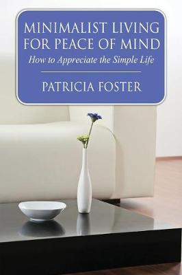 Minimalist Living for Peace of Mind: How to Appreciate the Simple Life (Paperback)