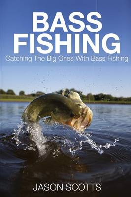 Bass Fishing: Catching the Big Ones with Bass Fishing (Paperback)