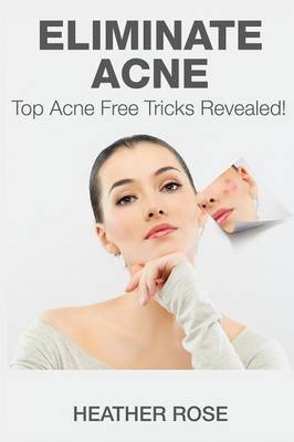 Eliminate Acne: Top Acne Free Tricks Revealed! (Paperback)