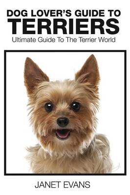 Dog Lover's Guide to Terriers: Ultimate Guide to the Terrier World (Paperback)