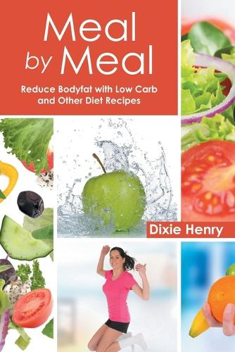 Meal by Meal: Reduce Bodyfat with Low Carb and Other Diet Recipes (Paperback)