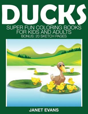 Ducks: Super Fun Coloring Books for Kids and Adults (Bonus: 20 Sketch Pages) (Paperback)