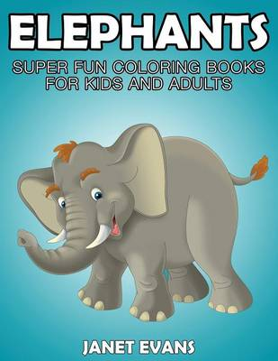 Elephants: Super Fun Coloring Books for Kids and Adults (Paperback)
