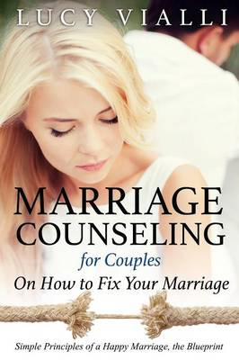 Marriage Counseling for Couples: On How to Fix Your Marriage: Simple Principles of a Happy Marriage, the Blueprint (Paperback)