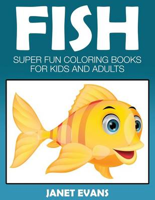 Fish: Super Fun Coloring Books for Kids and Adults (Paperback)