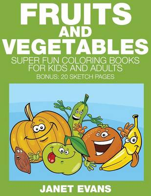 Fruits and Vegetables: Super Fun Coloring Books for Kids and Adults (Bonus: 20 Sketch Pages) (Paperback)