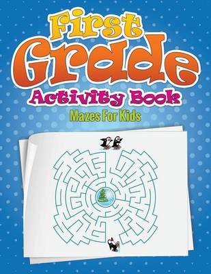 First Grade Activity Book (Mazes for Kids) (Paperback)