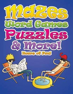 Mazes, Word Games, Puzzles & More! Hours of Fun! (Paperback)