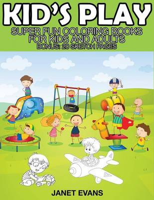 Kid's Play: Super Fun Coloring Books for Kids and Adults (Bonus: 20 Sketch Pages) (Paperback)