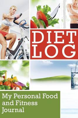 Diet Log: My Personal Food and Fitness Journal (Paperback)