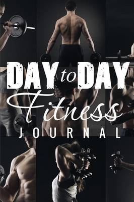 Day to Day Exercise Journal (Paperback)