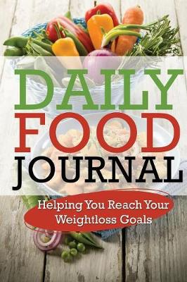Daily Food Journal: Helping You Reach Your Weightloss Goals (Paperback)