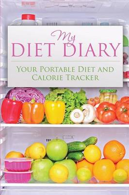 My Diet Diary: Your Portable Diet and Calorie Tracker (Paperback)