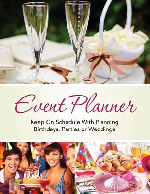 Event Planner: Keep on Schedule with Planning Birthdays, Parties or Weddings (Paperback)