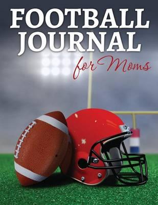 Football Journal for Moms (Paperback)