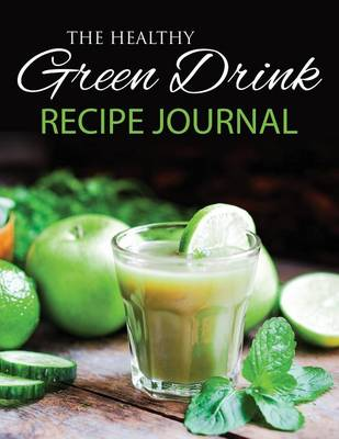 The Healthy Green Drink Recipe Journal (Paperback)