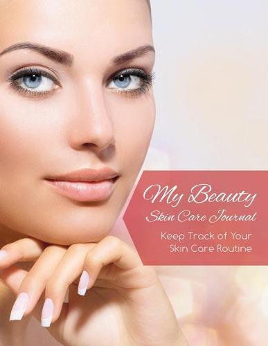 My Beauty Skin Care Journal (Keep Track of Your Skin Care Routine) (Paperback)