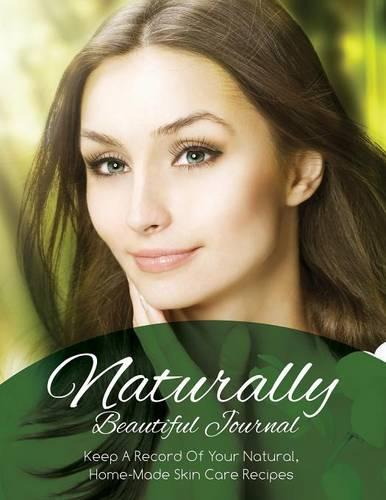 Naturally Beautiful Journal (Keep a Record of Your Natural, Home-Made Skin Care Recipes) (Paperback)