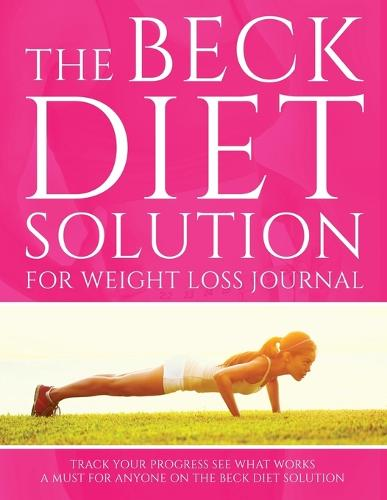 The Beck Diet Solution for Weight Loss Journal: Track Your Progress See What Works: A Must for Anyone on the Beck Diet Solution (Paperback)