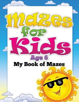 Mazes for Kids Age 6 (My Book of Mazes) (Paperback)