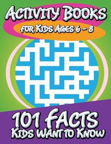 Activity Books for Kids Ages 6 - 8 (101 Facts Kids Want to Know) (Paperback)