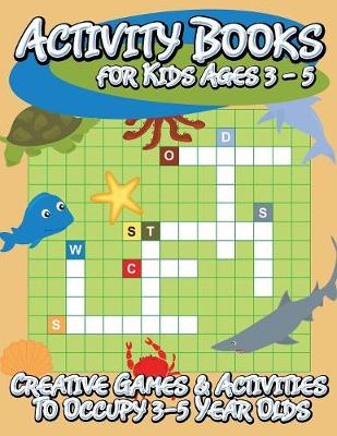 Activity Books for Kids Ages 3 - 5 (Creative Games & Activities to Occupy 3-5 Year Olds) (Paperback)