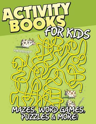 Activity Books for Kids (Mazes, Word Games, Puzzles & More!) (Paperback)
