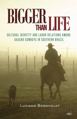 Bigger Than Life: Cultural Identity and Labor Relations Among Gaucho Cowboys in Southern Brazil - Social Development (Paperback)