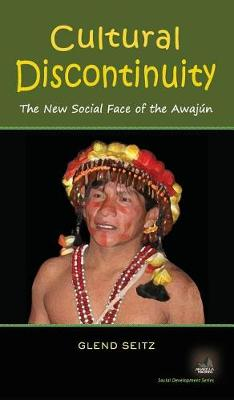 Cultural Discontinuity: The New Social Face of the Awajun - Social Development (Hardback)