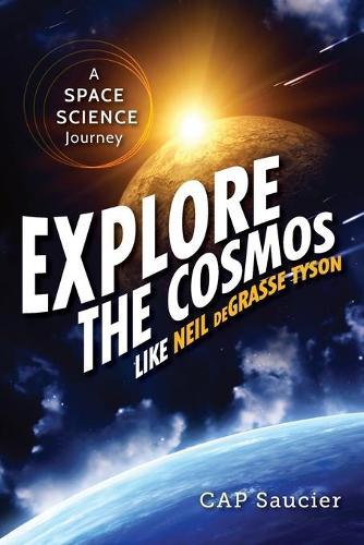 Explore The Cosmos Like Neil Degrasse Tyson (Paperback)