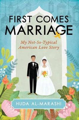 First Comes Marriage: My Not-So-Typical American Love Story (Hardback)