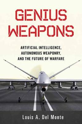 Genius Weapons: Artificial Intelligence, Autonomous Weaponry, and the Future of Warfare (Paperback)