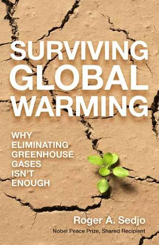 Surviving Global Warming: Why Eliminating Greenhouse Gases Isn't Enough (Hardback)