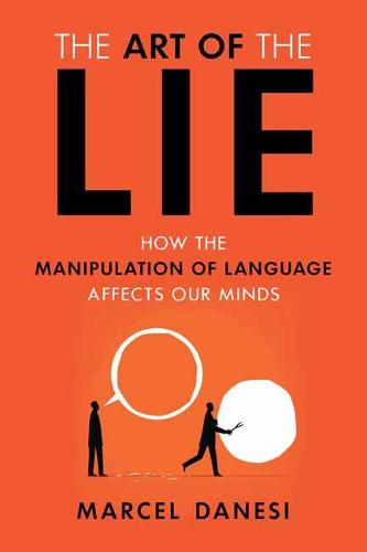 The Art of the Lie: How the Manipulation of Language Affects Our Minds (Paperback)