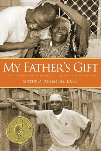 My Father's Gift: How One Man's Purpose Became a Journey of Hope and Healing (Paperback)