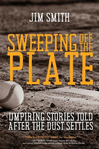 Sweeping Off the Plate: Umpiring Stories Told After the Dust Settles (Paperback)
