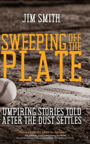 Sweeping Off the Plate: Umpiring Stories Told After the Dust Settles (Hardback)