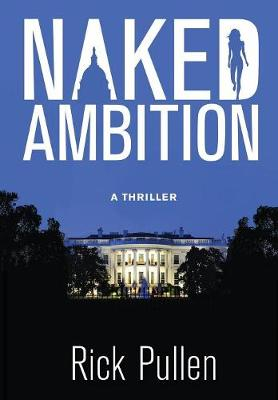 Naked Ambition: A Thriller - Naked 1 (Hardback)