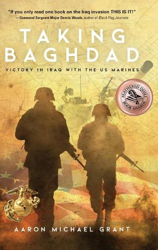 Taking Baghdad: Victory in Iraq with the US Marines (Hardback)