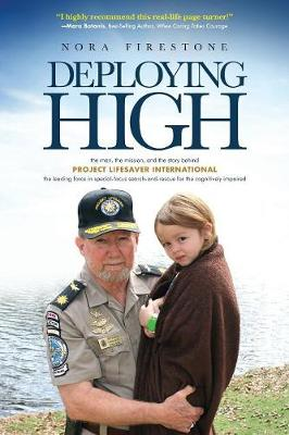 Deploying High: The man, the mission, and the story behind Project Lifesaver International. The leading force in special-focus search-and-rescue for the cognitively impaired. (Paperback)