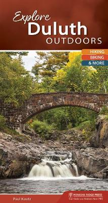 Explore Duluth Outdoors: Hiking, Biking, & More - Explore Outdoors (Spiral bound)