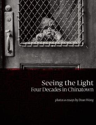 Seeing the Light: Four Decades in Chinatown (Hardback)