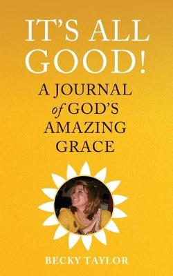 It's All Good: A Journal of God's Amazing Grace (Paperback)