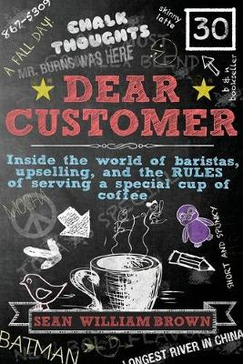 Dear Customer: Inside the World of Baristas, Upselling, and the Rules of Serving a Special Cup of Coffee (Paperback)
